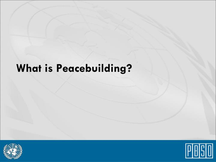What is Peacebuilding?