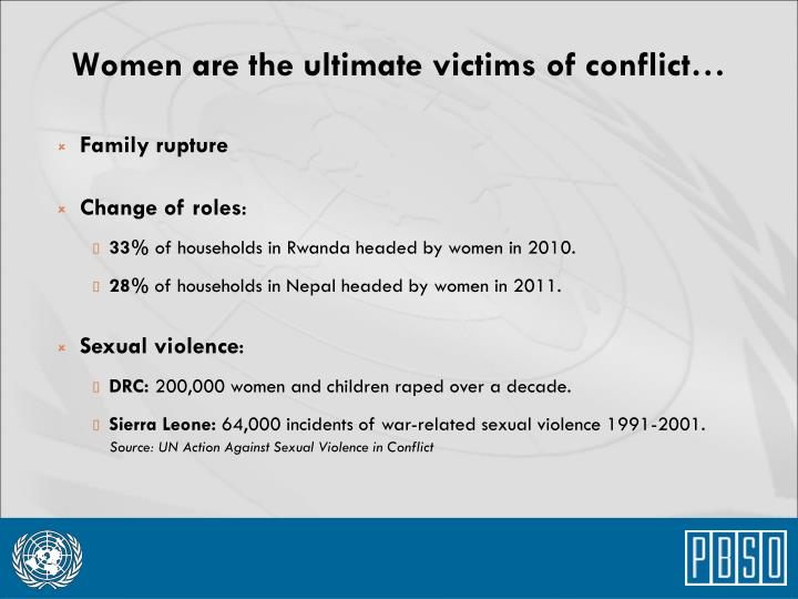 Women are the ultimate victims of conflict…