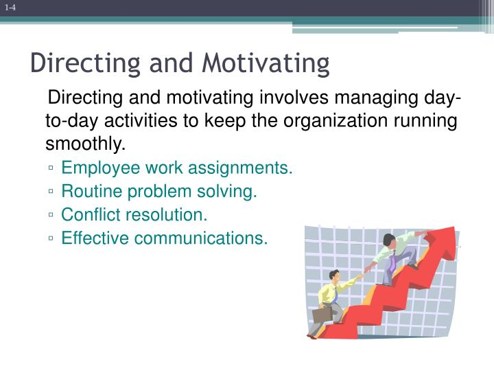 Directing and motivating involves managing day-to-day activities to keep the organization running smoothly.