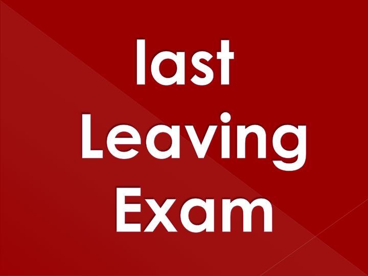 Last leaving exam