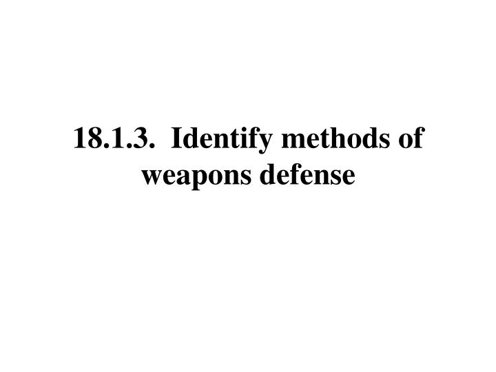 18.1.3.  Identify methods of weapons defense