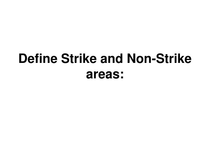 Define Strike and Non-Strike areas: