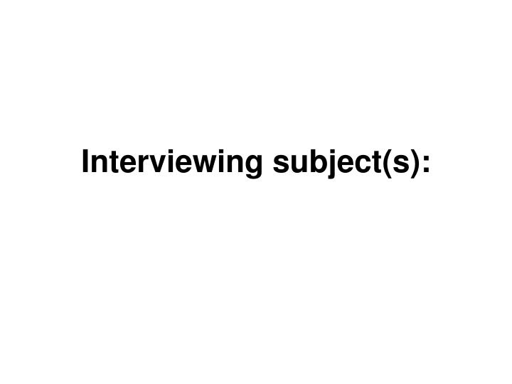 Interviewing subject(s):
