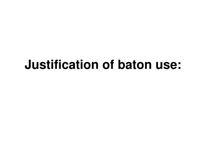 Justification of baton use: