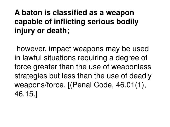 A baton is classified as a weapon capable of inflicting serious bodily injury or death;
