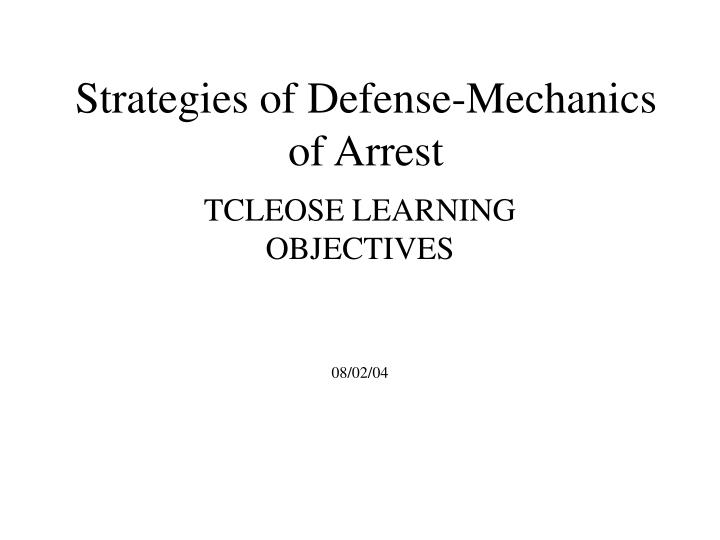 Strategies of Defense-Mechanics of Arrest