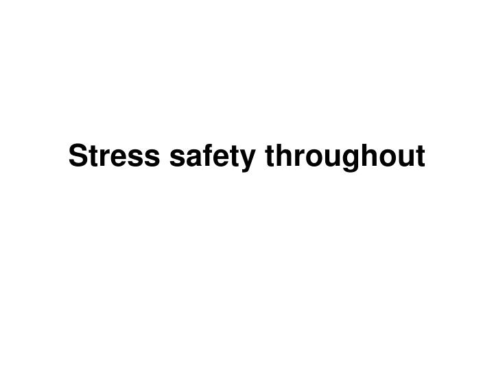 Stress safety throughout