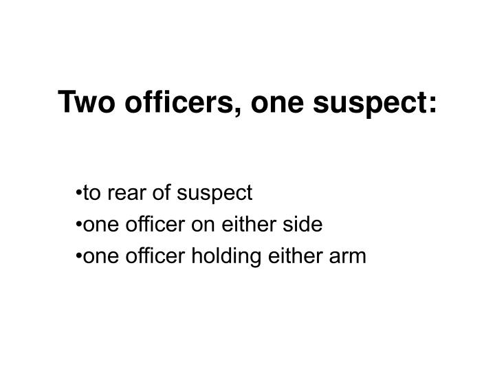 Two officers, one suspect: