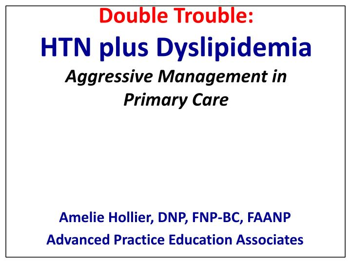 double trouble htn plus dyslipidemia aggressive management in primary care n.