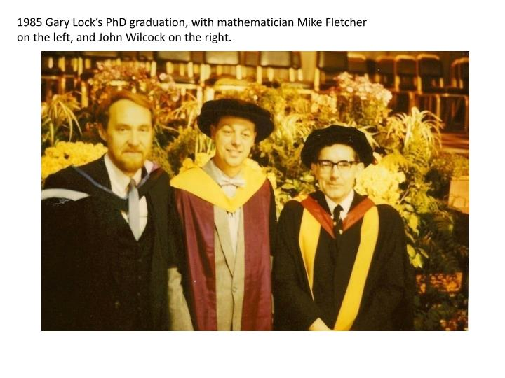 1985 Gary Lock's PhD graduation, with mathematician Mike Fletcher on the left, and John Wilcock on the right.