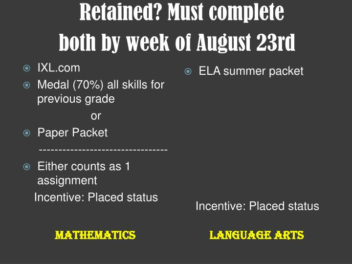 Retained? Must complete                                      both by week of August 23rd