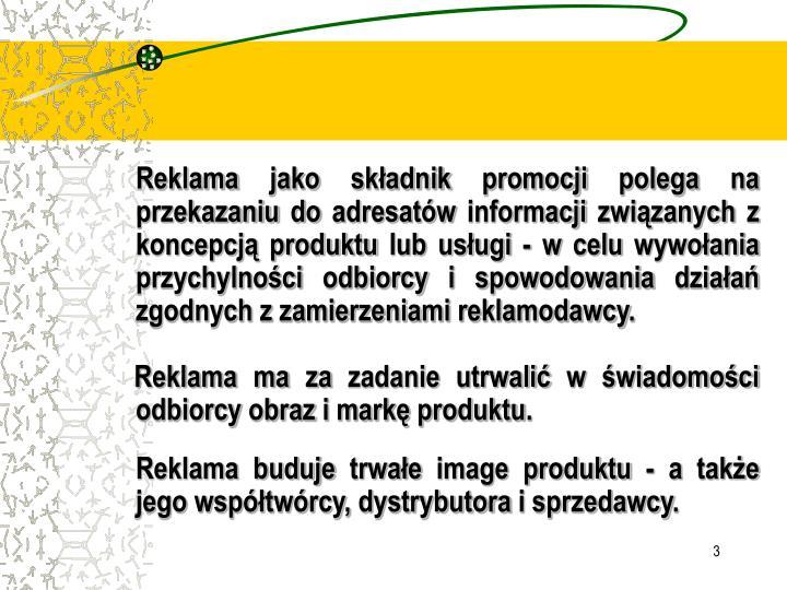 Reklama jako składnik promocji polega na przekazaniu do adresatów informacji związanych z koncepc...