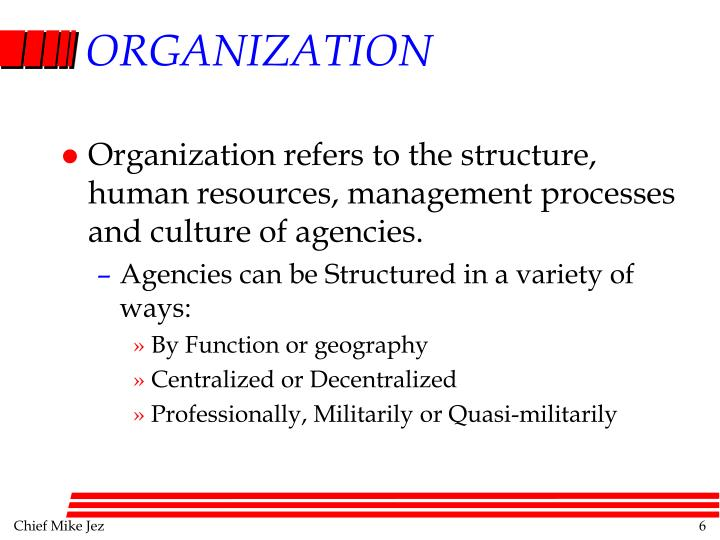Organization refers to the structure, human resources, management processes and culture of agencies.