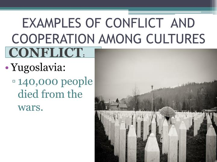 EXAMPLES OF CONFLICT  AND COOPERATION AMONG CULTURES