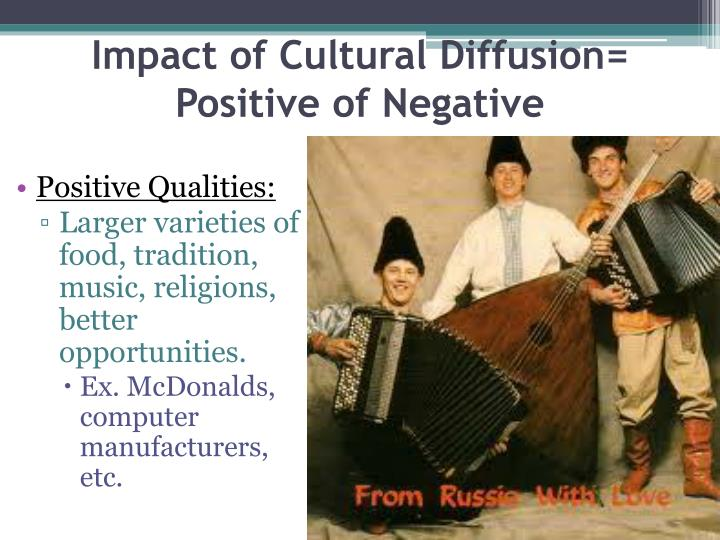 Impact of Cultural Diffusion= Positive of Negative