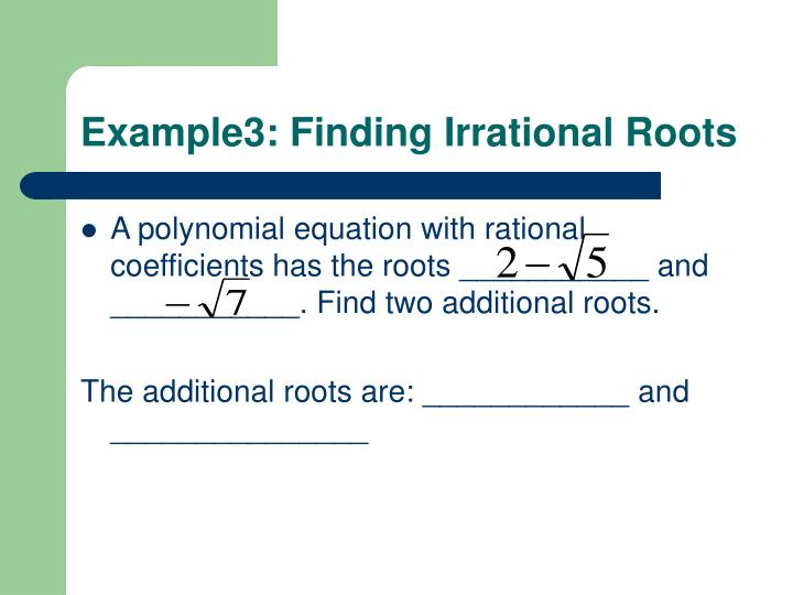 Example3: Finding Irrational Roots