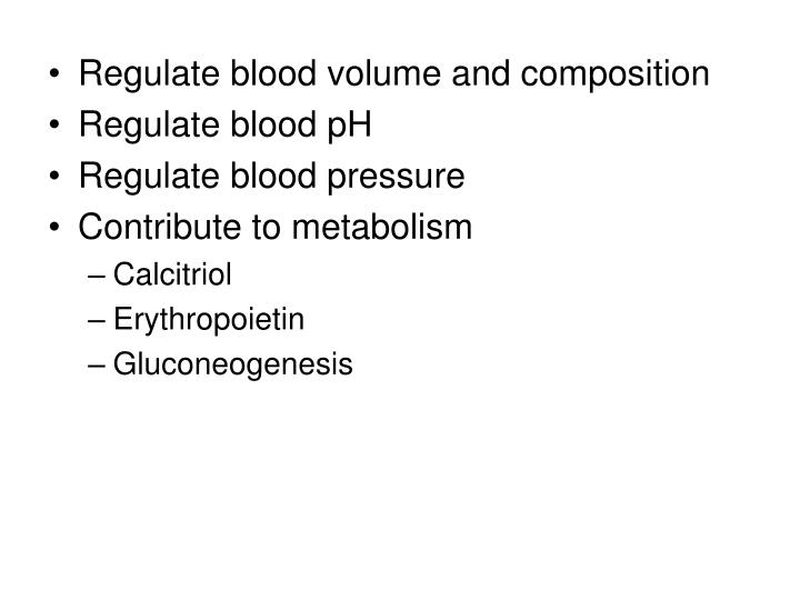 Regulate blood volume and composition