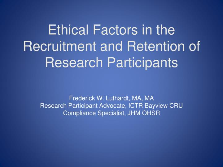 ethical factors in the recruitment and retention of research participants n.