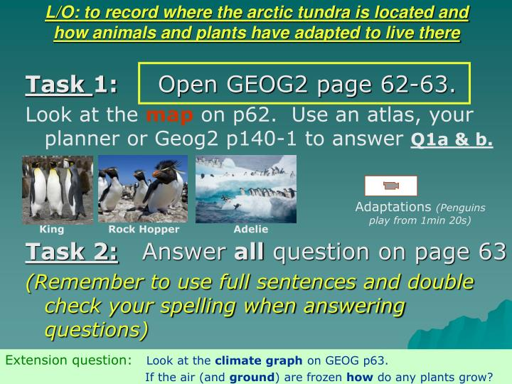 L/O: to record where the arctic tundra is located and how animals and plants have adapted to live there
