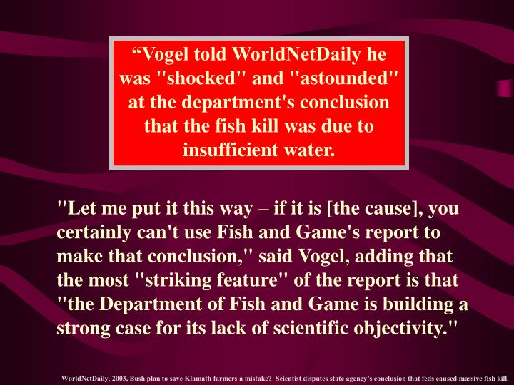 """""""Vogel told WorldNetDaily he was """"shocked"""" and """"astounded"""" at the department's conclusion that the fish kill was due to insufficient water."""