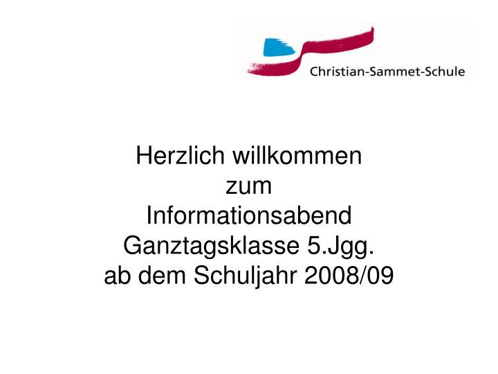 Herzlich willkommen zum informationsabend ganztagsklasse 5 jgg ab dem schuljahr 2008 09