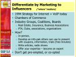 differentiate by marketing to influencers where matters