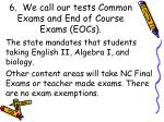 6 we call our tests common exams and end of course exams eocs