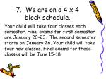 7 we are on a 4 x 4 block schedule
