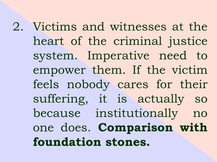 Victims and witnesses at the heart of the criminal justice system. Imperative need to empower them. ...