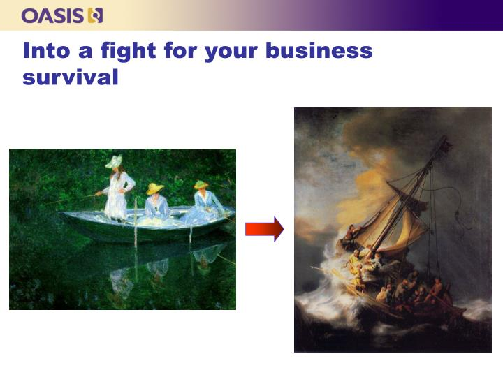 Into a fight for your business survival