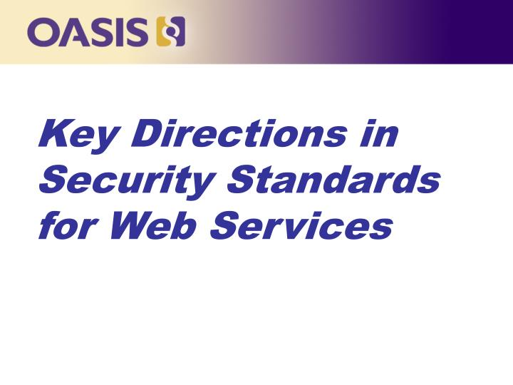 Key Directions in Security Standards for Web Services