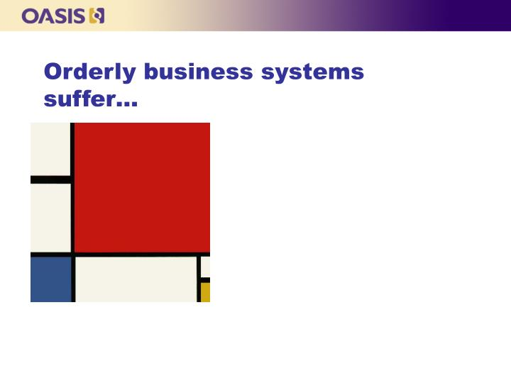Orderly business systems suffer…