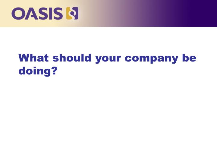 What should your company be doing?