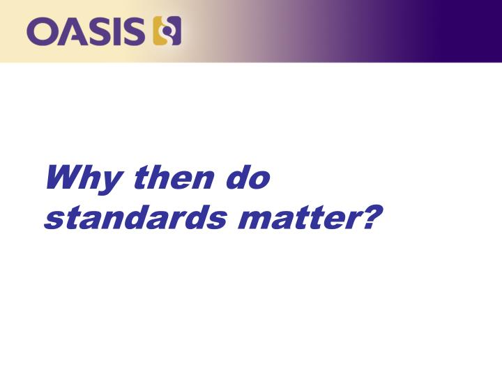 Why then do standards matter?