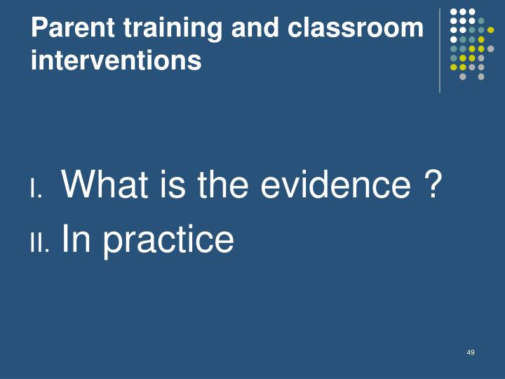 Parent training and classroom interventions