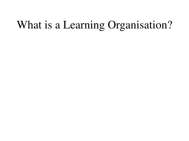 What is a learning organisation