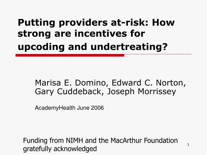 putting providers at risk how strong are incentives for upcoding and undertreating n.