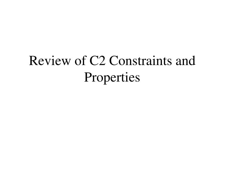 Review of C2 Constraints and Properties