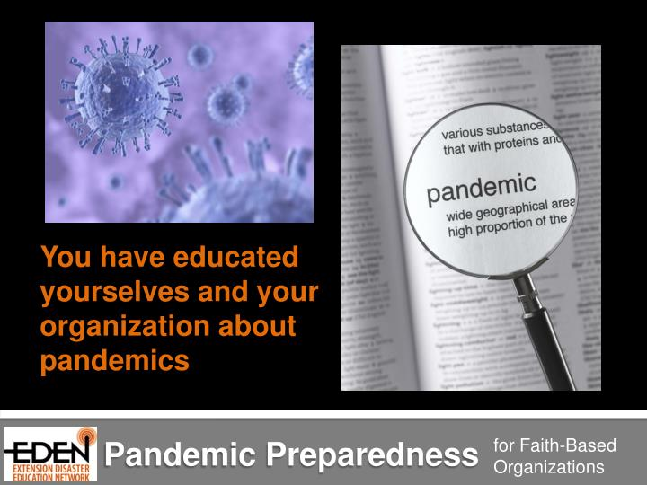 You have educated yourselves and your organization about p andemics