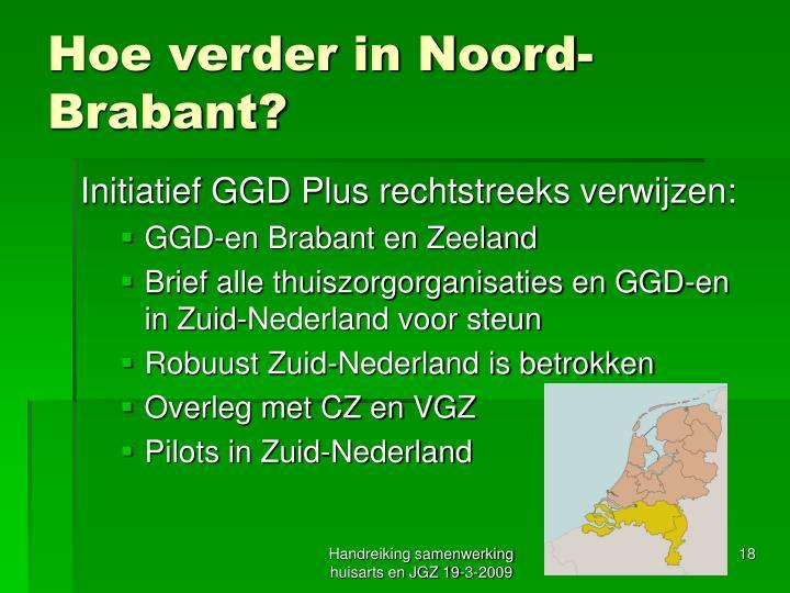 Hoe verder in Noord-Brabant?
