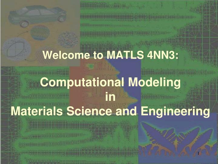 PPT - Welcome to MATLS 4NN3: Computational Modeling in