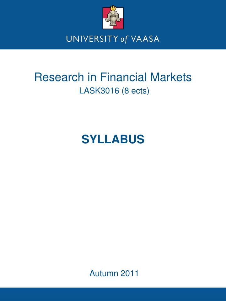 research in financial markets lask3016 8 ects syllabus autumn 2011