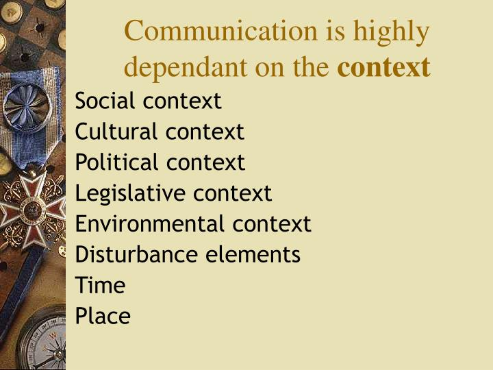 Communication is highly dependant on the