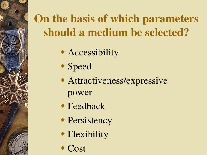 On the basis of which parameters should a medium be selected?