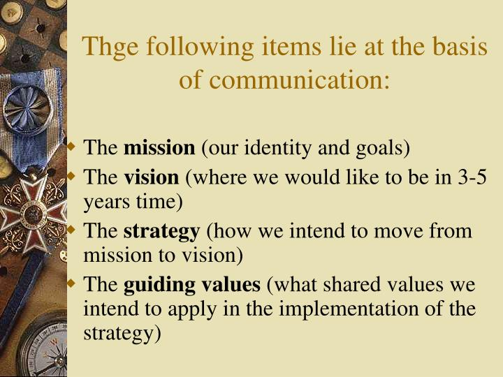 Thge following items lie at the basis of communication: