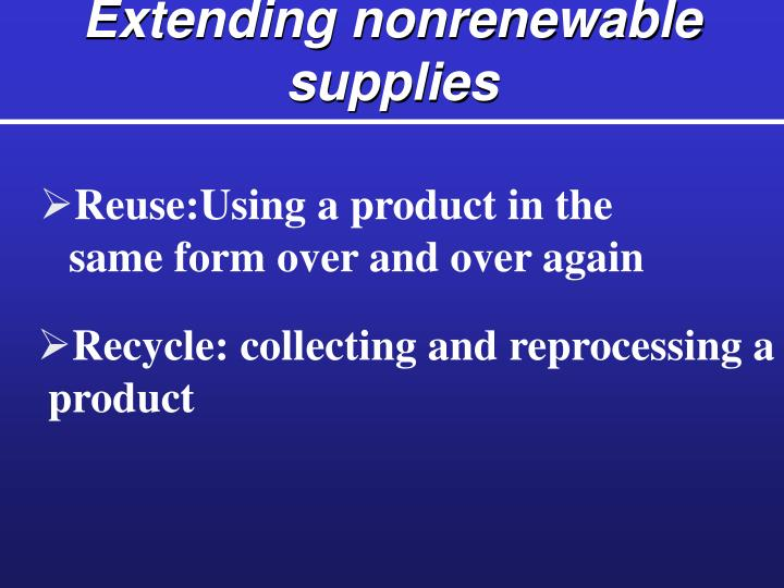 Extending nonrenewable supplies