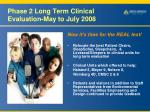 phase 2 long term clinical evaluation may to july 2008