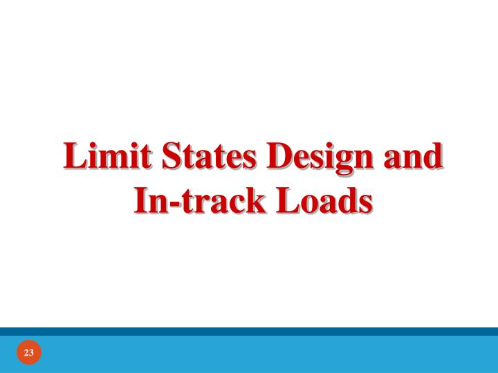 Limit States Design and In-track Loads