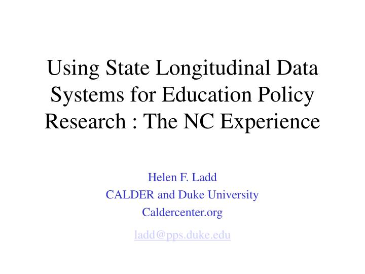 using state longitudinal data systems for education policy research the nc experience n.