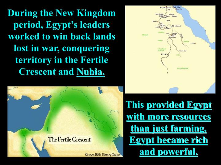 During the New Kingdom period, Egypt's leaders worked to win back lands lost in war, conquering territory in the Fertile Crescent and
